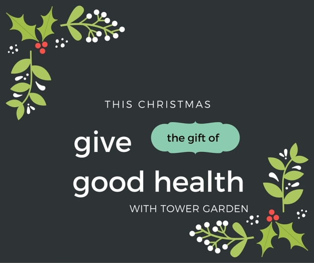 This Christmas give the gift of good health Tower Garden